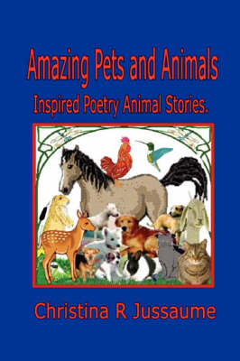 Amazing Pets and Animals by Christina R. Jussaume