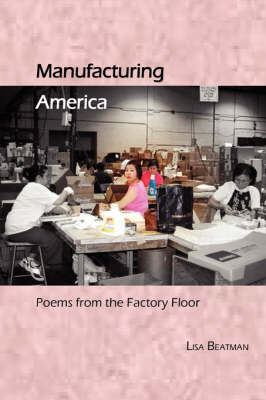 Manufacturing America, Poems from the Factory Floor by Lisa Beatman