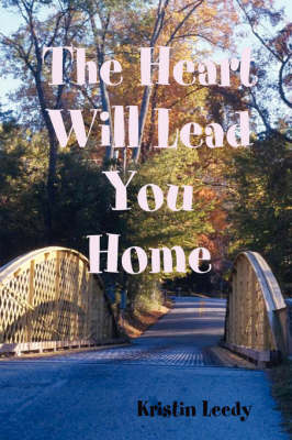 The Heart Will Lead You Home by Kristin Leedy