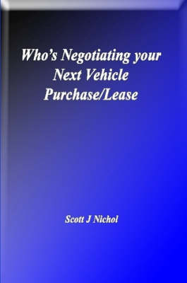 Who's Negotiating Your Next Vehicle Purchase/Lease by Scott J. Nichol Pres.