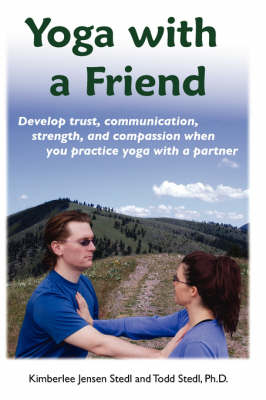 Yoga with a Friend by Kimberlee Jensen Stedl, Todd Stedl