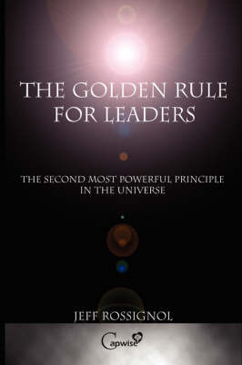 The Golden Rule For Leaders by Jeff Rossignol