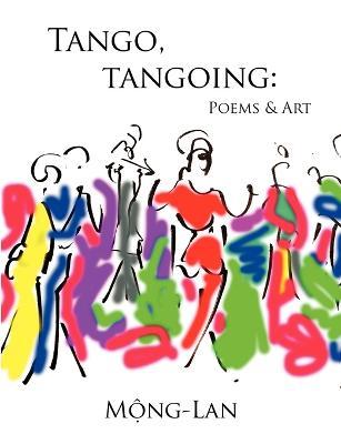 Tango, Tangoing: Poems & Art by Mong-Lan