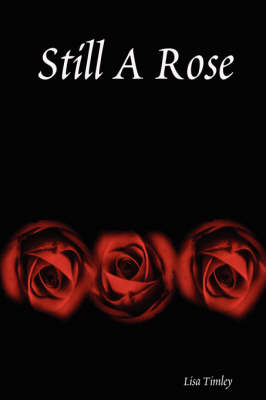 Still A Rose by Lisa Timley
