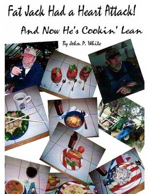 Fat Jack Had a Heart Attack and Now He's Cookin' Lean! by John White
