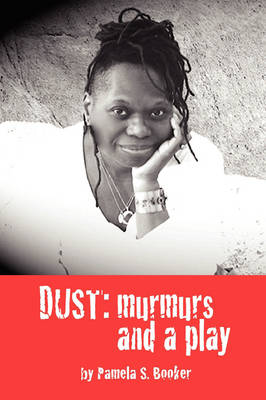 Dust: Murmurs and a Play by Pamela Booker