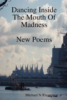 Dancing Inside The Mouth Of Madness by Michael N. Thompson