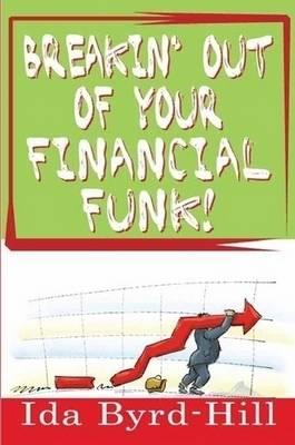 Breakin' Out of Your Financial Funk! by Ida Byrd-Hill
