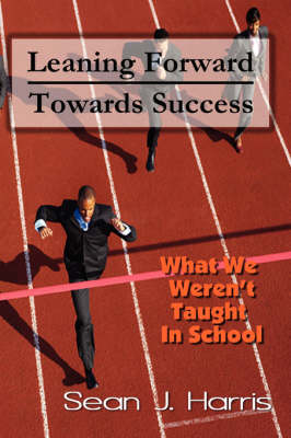 Leaning Forward Toward Success by Sean J. Harris