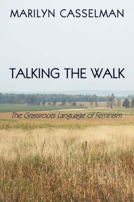 Talking the Walk, The Grassroots Language of Feminism by Marilyn Casselman