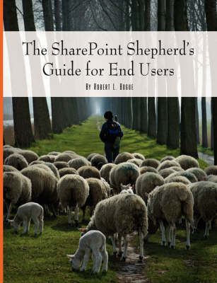 The SharePoint Shepherd's Guide for End Users by Robert Bogue