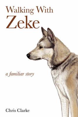 Walking With Zeke by Chris Clarke