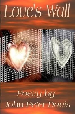 Love's Wall - Poetry by John Peter Davis