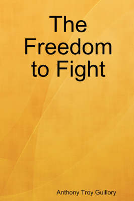 The Freedom to Fight by Anthony Troy Guillory