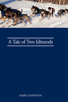 A Tale of Two Iditarods by C. Mark Chapoton
