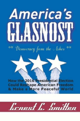 America's Glasnost - Democracy from the Ashes by Ernest C Smitten