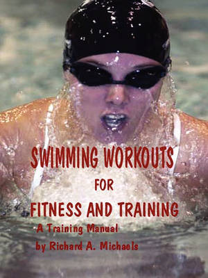 Swimming Workouts For Fitness and Training by Richard Michaels