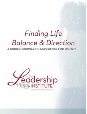 Finding Life Balance & Direction by Inc., The Leadership Institute Women with Purpose