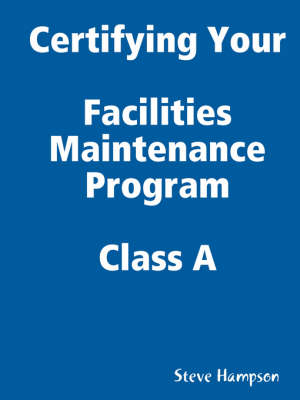 Certifying Your Maintenance First Class - Facilities by Steve Hampson