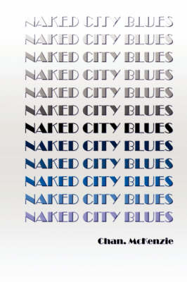 Naked City Blues by Chan. McKenzie