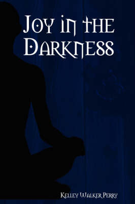 Joy in the Darkness by Kelley Walker Perry