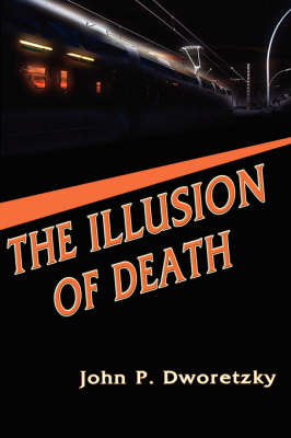 The Illusion of Death by John P. Dworetzky