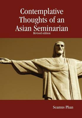 Contemplative Thoughts of an Asian Seminarian by Seamus Phan