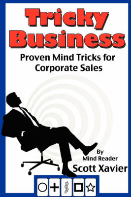 Tricky Business Proven Mind Tricks for Corporate Sales by Scott Xavier