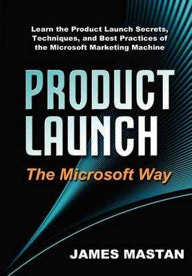 Product Launch the Microsoft Way by James Mastan