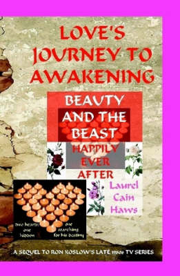 Love's Journey to Awakening--Beauty and the Beast--Happily Ever After by Laurel Cain Haws