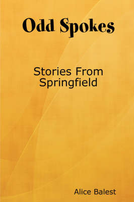 Odd Spokes Stories from Springfield by Alice Balest
