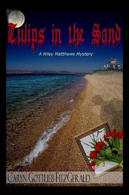 Tulips in the Sand ~ A Riley Matthews Mystery ~ by Caryn Gottlieb FitzGerald