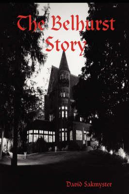 The Belhurst Story by David Sakmyster