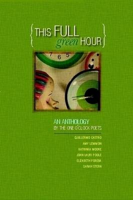 This Full Green Hour by One O'Clock Poets