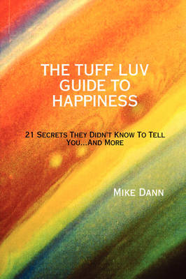 THE Tuff Luv Guide to Happiness by Mike Dann