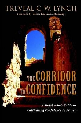 The Corridor To Confidence by Treveal C.W. Lynch