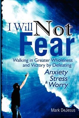 I Will Not Fear by Mark DeJesus