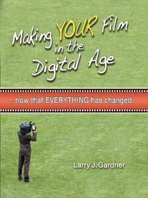 Making Your Film in the Digital Age by Larry Gardner