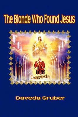 The Blonde Who Found Jesus by Daveda Gruber