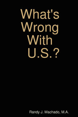 What's Wrong With U.S.? by Randy Machado