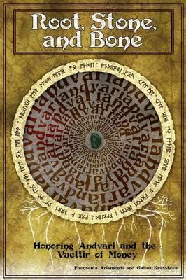 Root, Stone and Bone: Honoring Andvari and the Vaettir of Money by Galina Krasskova, Fuensanta Arismendi