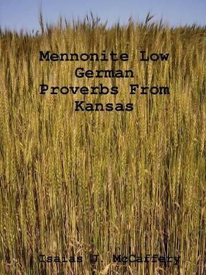 Mennonite Low German Proverbs From Kansas by Isaias J. McCaffery