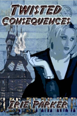 Twisted Consequences by Irie Parker