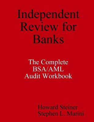 Independent Review for Banks - The Complete BSA/AML Audit Workbook by Howard Steiner, Stephen L. Marini