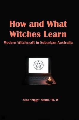 How and What Witches Learn: Modern Witchcraft in Suburban Australia by Ziggy Smith