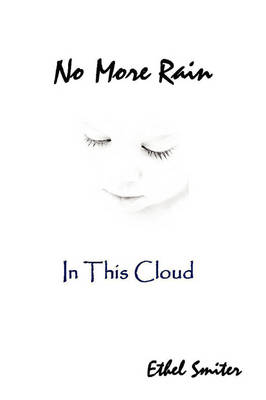 No More Rain (In This Cloud) by Ethel L. Smiter