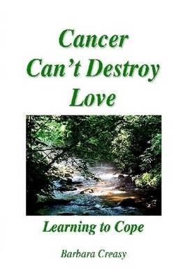 Cancer Can't Destroy Love by Barbara Creasy