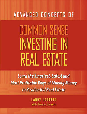 Common Sense Investing In Real Estate by Larry Garrett, Connie Garrett