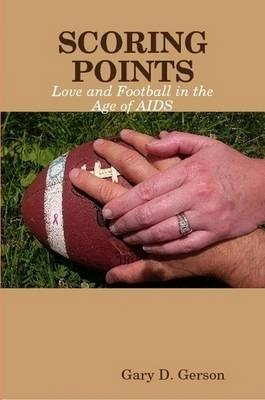Scoring Points: Love and Football in the Age of AIDS by Gary D. Gerson