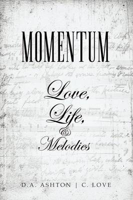 Momentum: Love, Life, and Melodies by D.A. Ashton, C. Love
